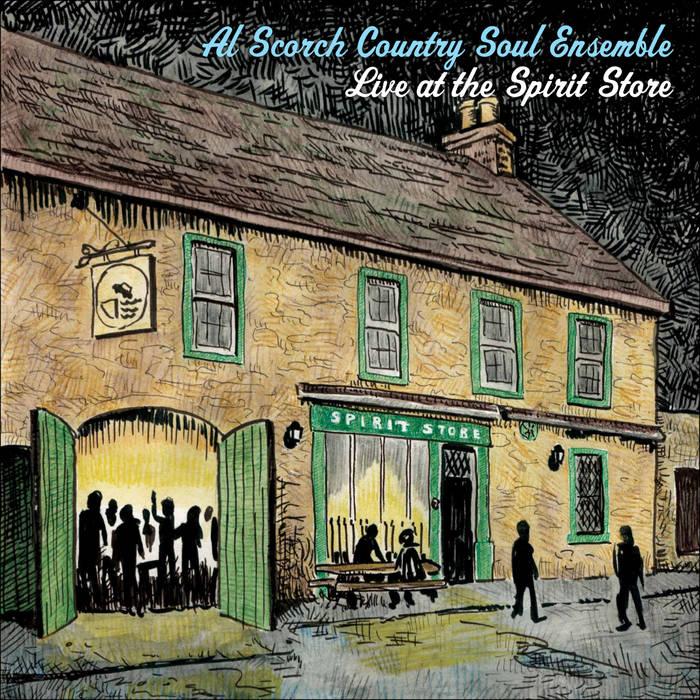 Al Scorch Country Soul Ensemble Live at the Spirit Store Album Cover